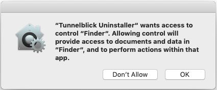 window saying 'tunnelblick uninstaller wants access to control finder. Allowing control will provide access to documents and data in finder, and to perform actions within that app.', and two buttons labeled 'don't allow' and 'ok'.