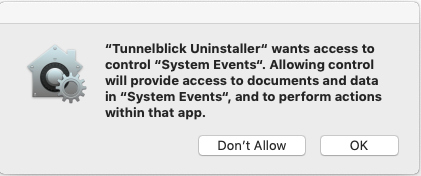 window saying 'tunnelblick uninstaller wants access to control system events. Allowing control will provide access to documents and data in system events, and to perform actions within that app.', and two buttons labeled 'don't allow' and 'ok'.