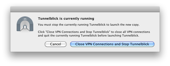 window with text 'Tunnelblick is currently running and two buttons labeled 'Cancel' and 'Close VPN Connections and Stop Tunnelblick'