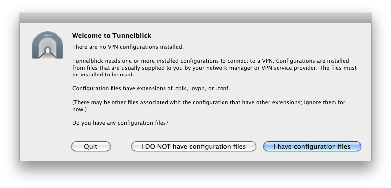 window with text 'welcome to tunnelblick. there are no configuration files installed' and three buttons labeled 'Quit', 'I do not have configuration files', and 'I have configuration files'